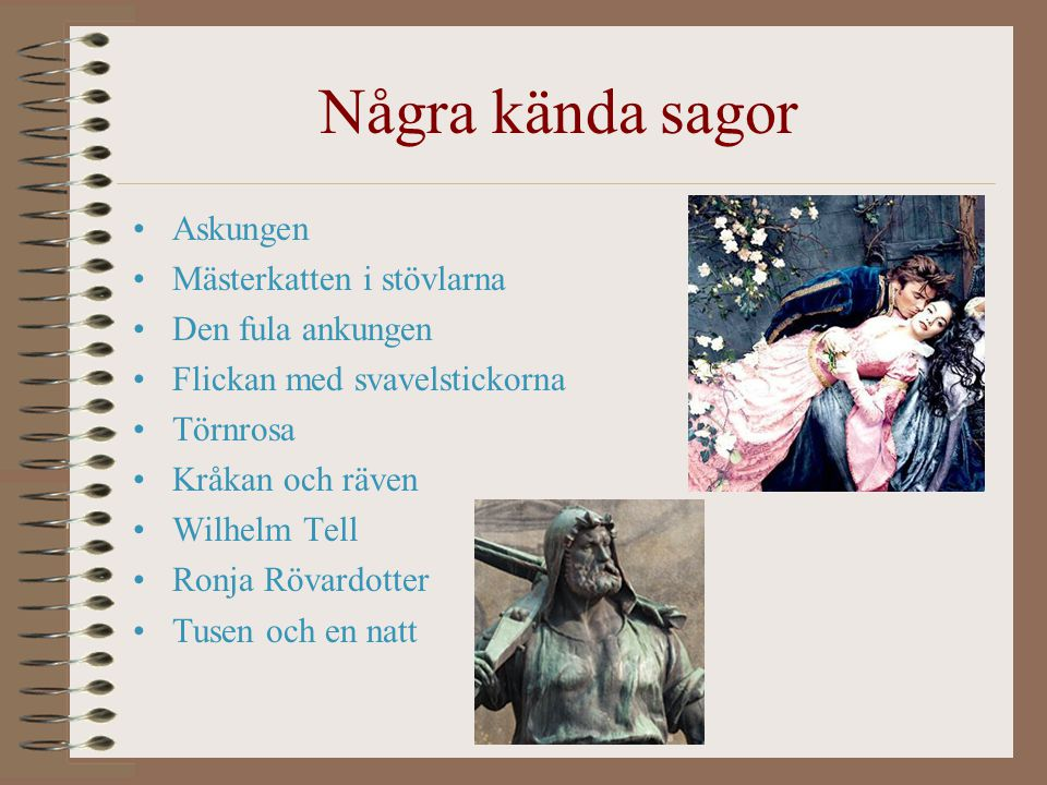 Några kända sagor Askungen Mästerkatten i stövlarna Den fula ankungen