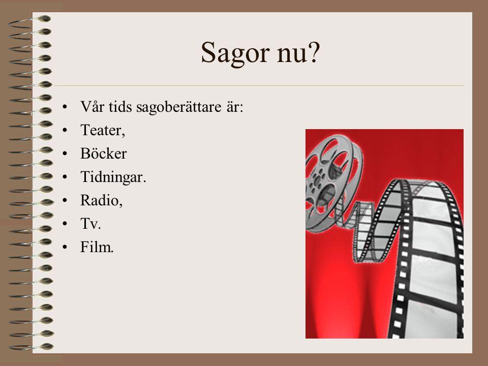 Sagor nu Vår tids sagoberättare är: Teater, Böcker Tidningar. Radio,