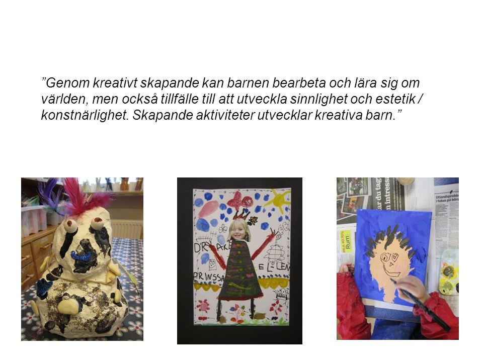 Genom kreativt skapande kan barnen bearbeta och lära sig om världen, men också tillfälle till att utveckla sinnlighet och estetik / konstnärlighet.