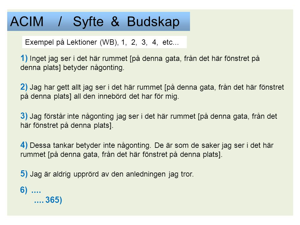 ACIM / Syfte & Budskap Exempel på Lektioner (WB), 1, 2, 3, 4, etc...