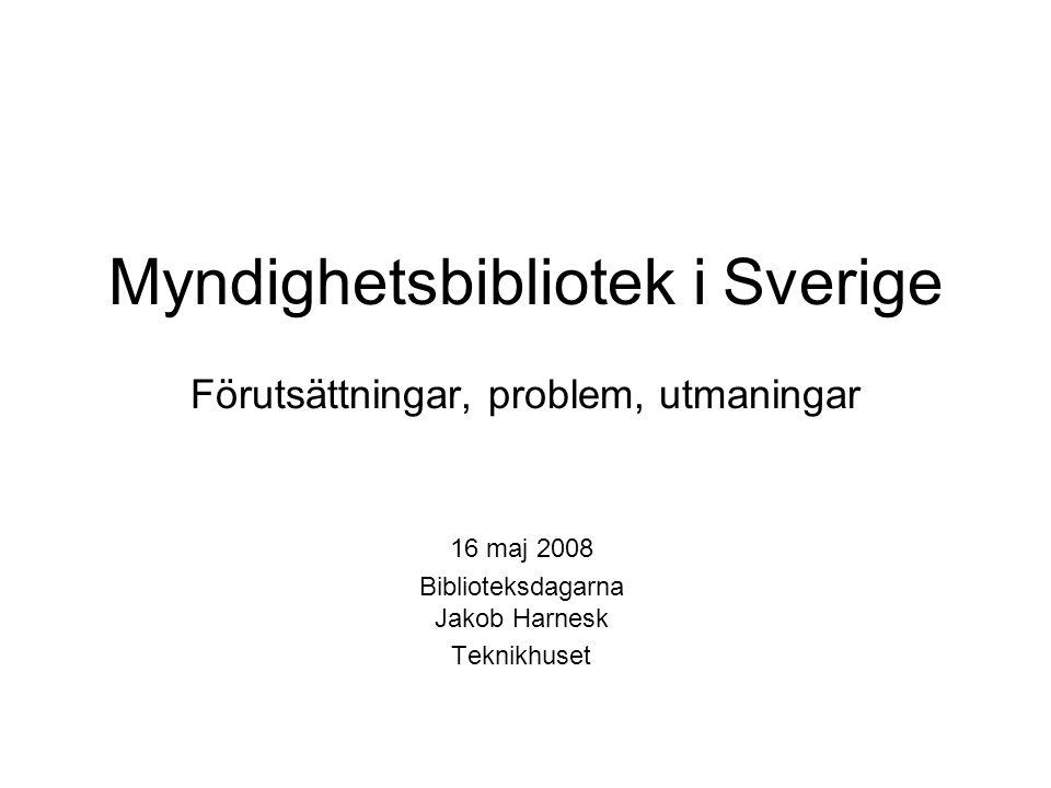 Myndighetsbibliotek i Sverige Förutsättningar, problem, utmaningar