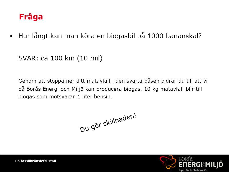 Fråga Hur långt kan man köra en biogasbil på 1000 bananskal