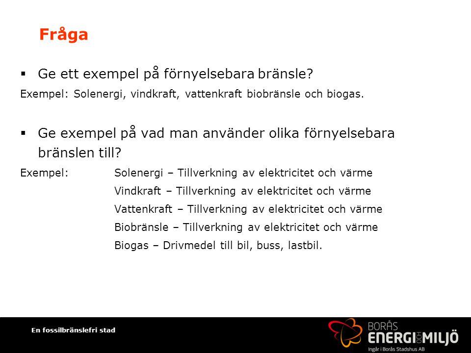 Fråga Ge ett exempel på förnyelsebara bränsle