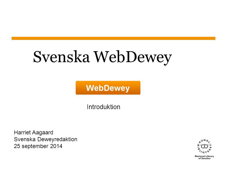 Svenska WebDewey Introduktion Harriet Aagaard Svenska Deweyredaktion
