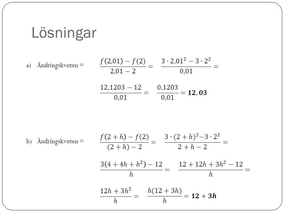 Lösningar 𝑓 2,01 −𝑓(2) 2,01−2 = 3∙ 2,01 2 −3∙ 2 2 0,01 =