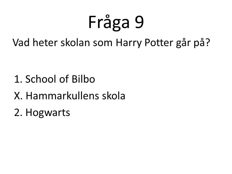 Fråga 9 Vad heter skolan som Harry Potter går på