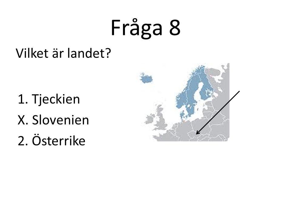 Fråga 8 Vilket är landet 1. Tjeckien X. Slovenien 2. Österrike