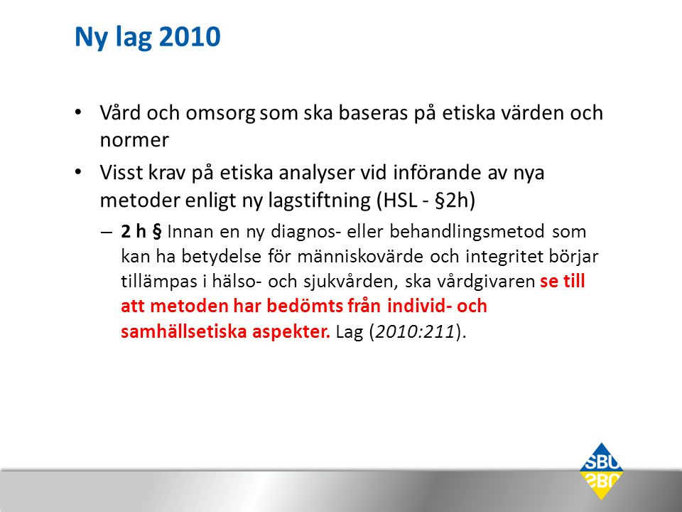 Ny lag 2010 Vård och omsorg som ska baseras på etiska värden och normer.