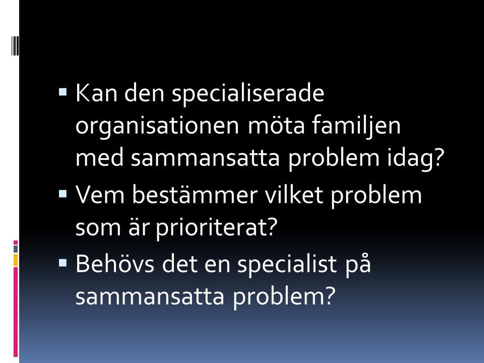 Kan den specialiserade organisationen möta familjen med sammansatta problem idag