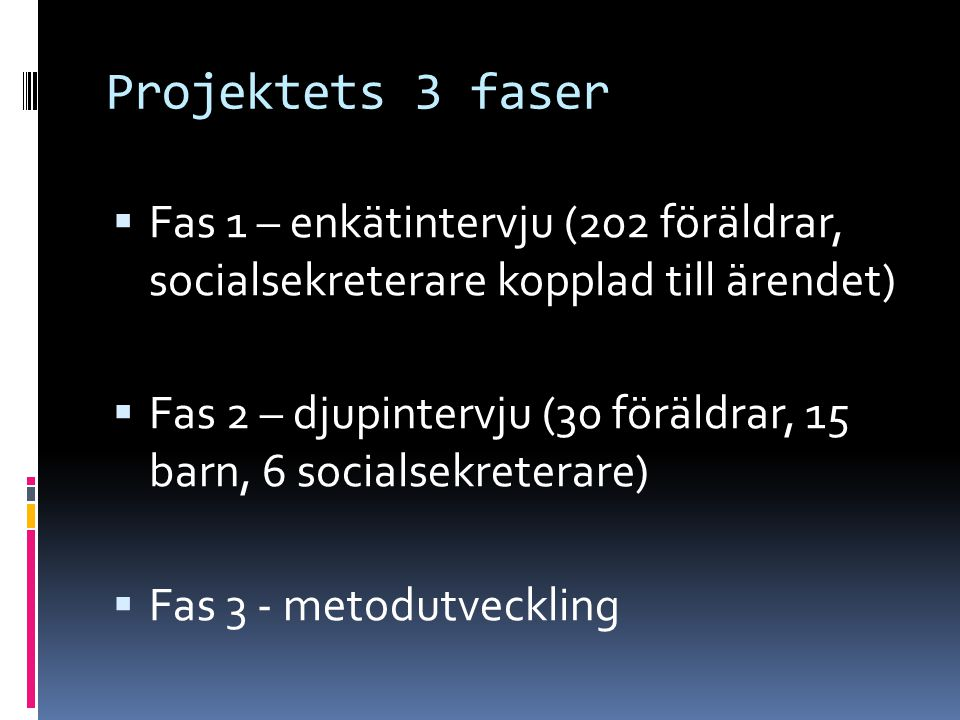 Projektets 3 faser Fas 1 – enkätintervju (202 föräldrar, socialsekreterare kopplad till ärendet)