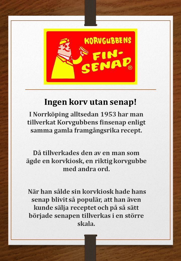 Ingen korv utan senap! I Norrköping alltsedan 1953 har man tillverkat Korvgubbens finsenap enligt samma gamla framgångsrika recept.