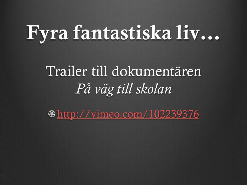 Fyra fantastiska liv… Trailer till dokumentären På väg till skolan