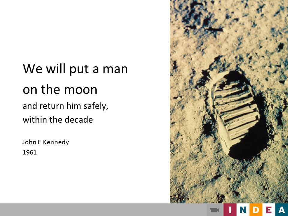 We will put a man on the moon and return him safely, within the decade
