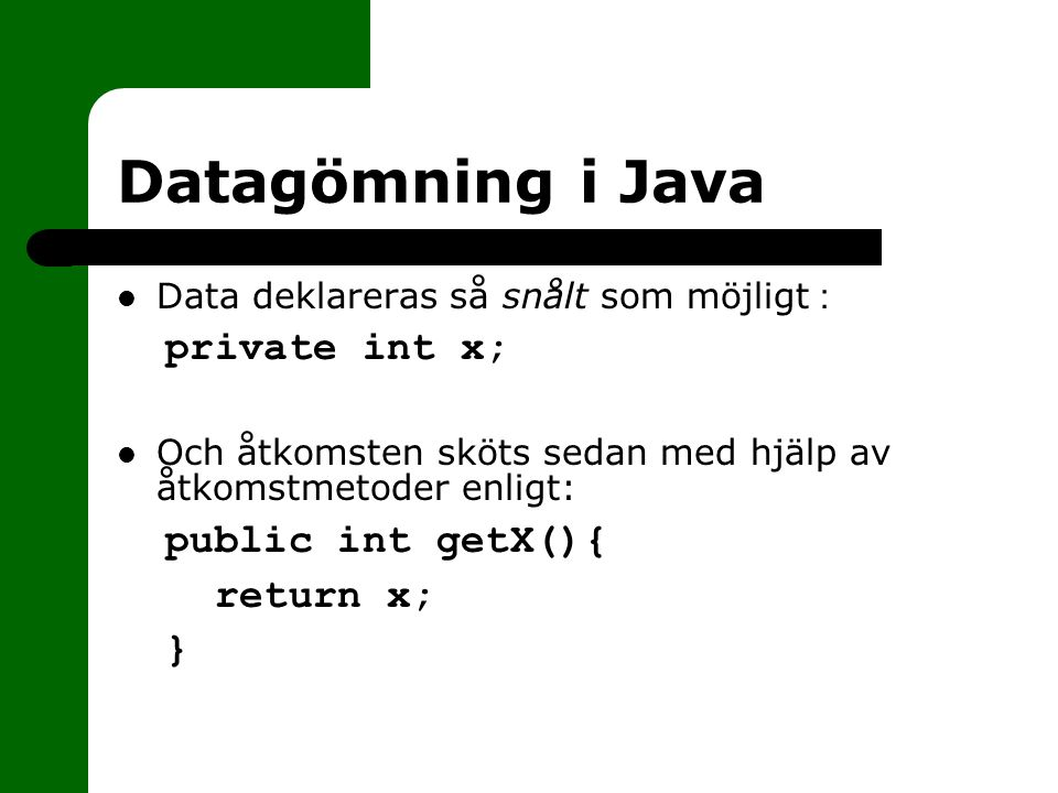 Datagömning i Java private int x; public int getX(){ return x; }