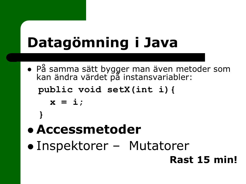 Datagömning i Java Accessmetoder Inspektorer – Mutatorer
