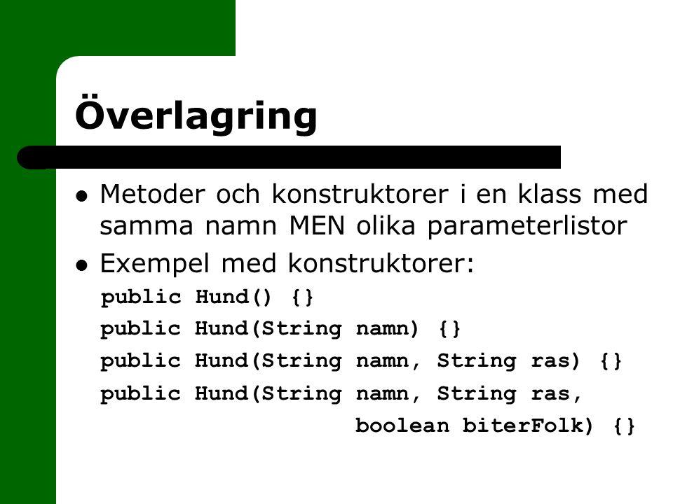Överlagring Metoder och konstruktorer i en klass med samma namn MEN olika parameterlistor. Exempel med konstruktorer: