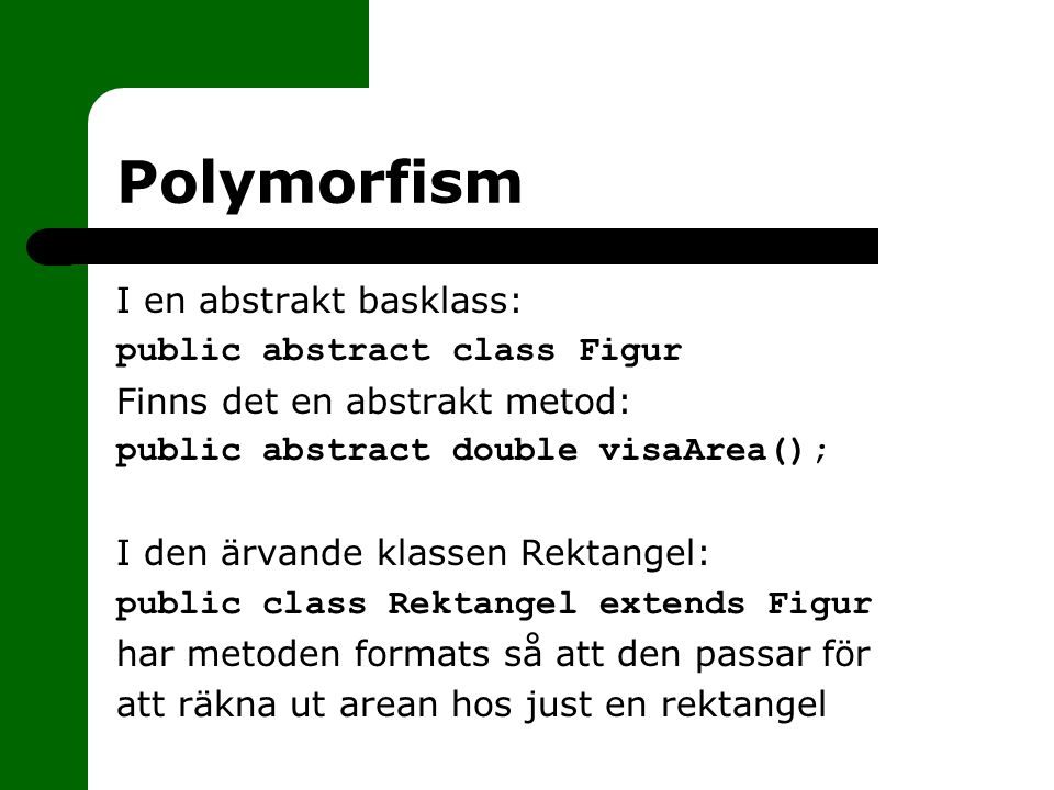 Polymorfism I en abstrakt basklass: public abstract class Figur