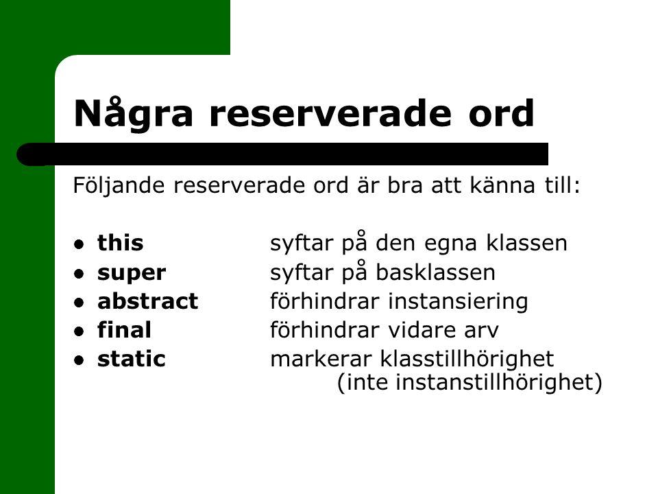 Några reserverade ord Följande reserverade ord är bra att känna till: