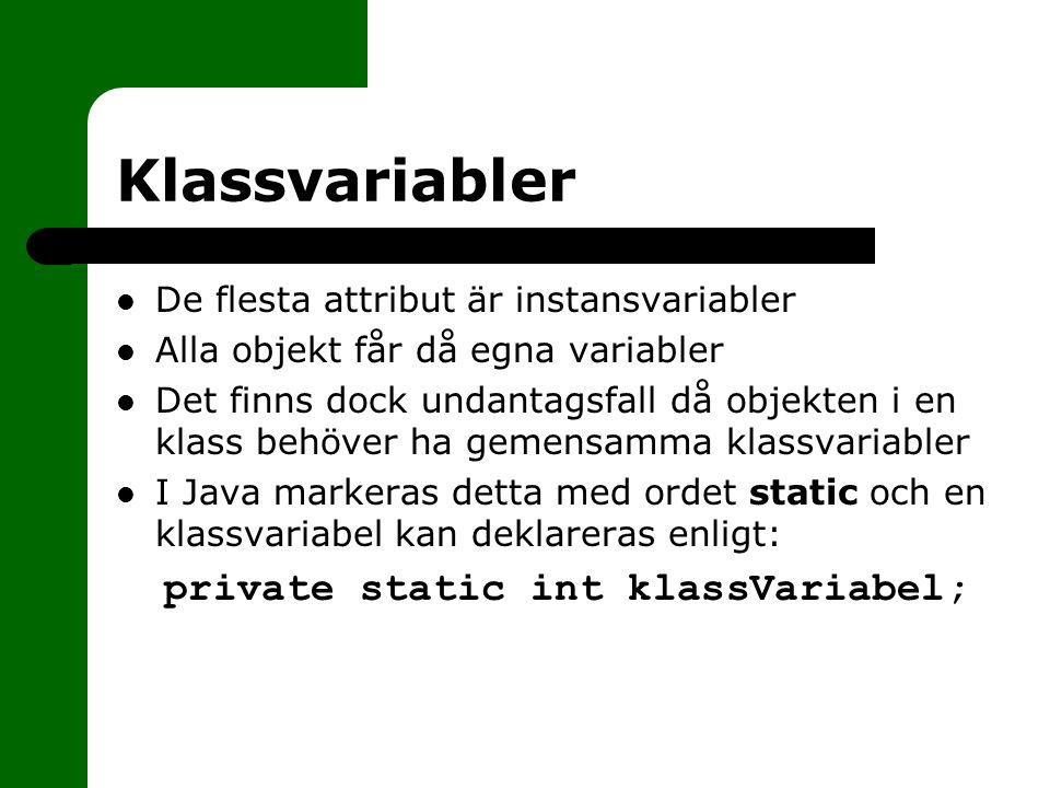 Klassvariabler private static int klassVariabel;