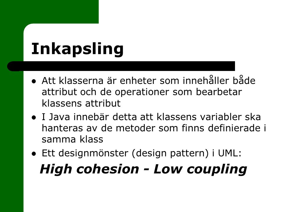 Inkapsling High cohesion - Low coupling