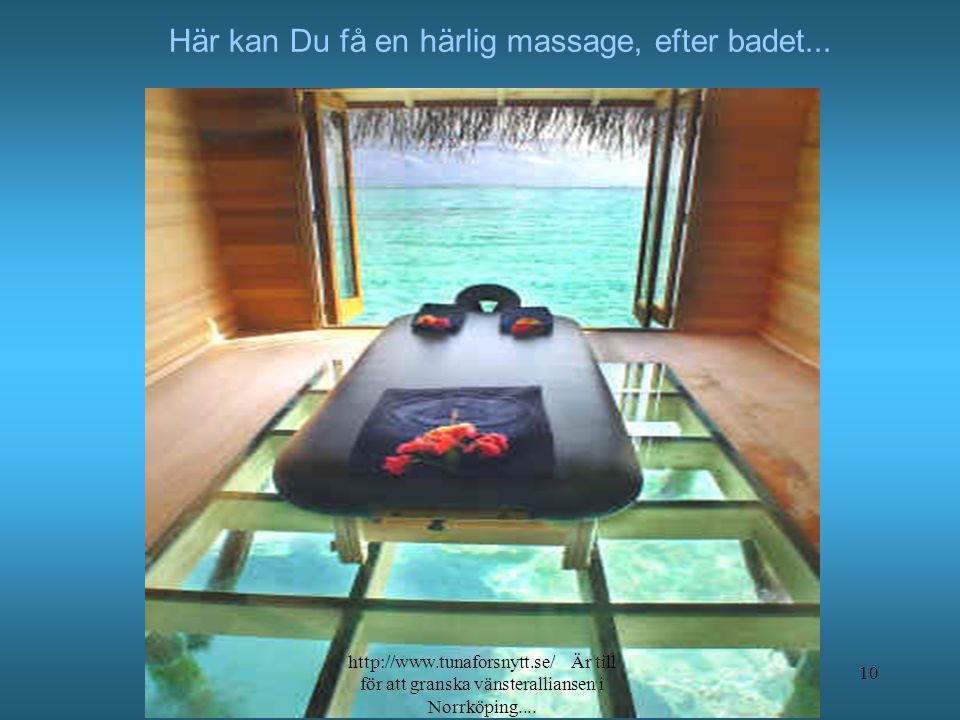 Här kan Du få en härlig massage, efter badet...