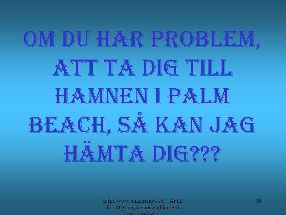 Om du har problem, att ta dig till hamnen I palm beach, Så kan jag hämta dig