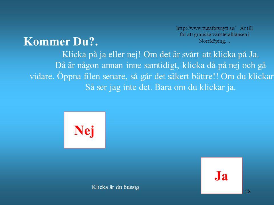 Kommer Du . http://www.tunaforsnytt.se/ Är till för att granska vänsteralliansen i Norrköping....