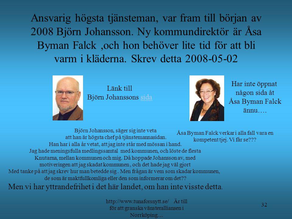 Ansvarig högsta tjänsteman, var fram till början av 2008 Björn Johansson. Ny kommundirektör är Åsa Byman Falck ,och hon behöver lite tid för att bli varm i kläderna. Skrev detta 2008-05-02