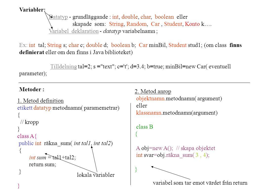 Variabler: Datatyp - grundläggande : int, double, char, boolean eller. skapade som: String, Random, Car , Student, Konto k….