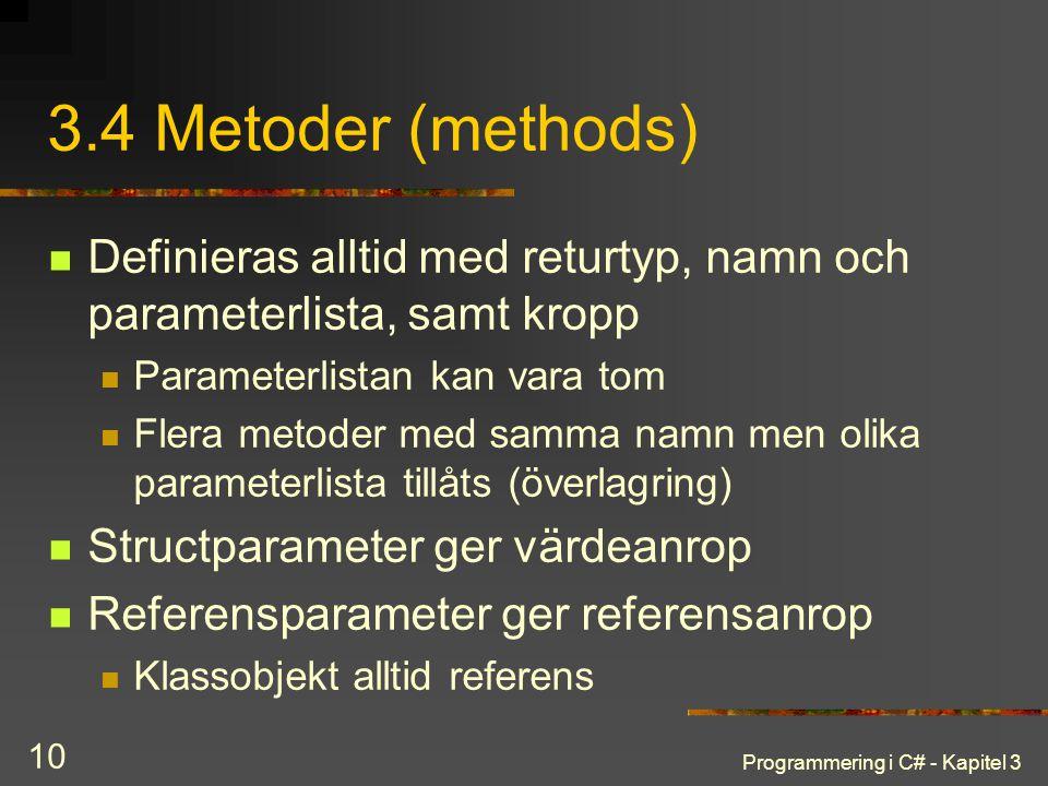 3.4 Metoder (methods) Definieras alltid med returtyp, namn och parameterlista, samt kropp. Parameterlistan kan vara tom.