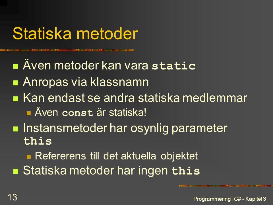 Statiska metoder Även metoder kan vara static Anropas via klassnamn