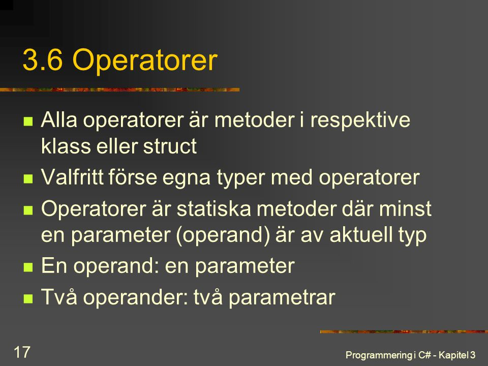 3.6 Operatorer Alla operatorer är metoder i respektive klass eller struct. Valfritt förse egna typer med operatorer.