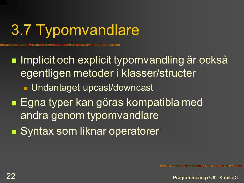 3.7 Typomvandlare Implicit och explicit typomvandling är också egentligen metoder i klasser/structer.