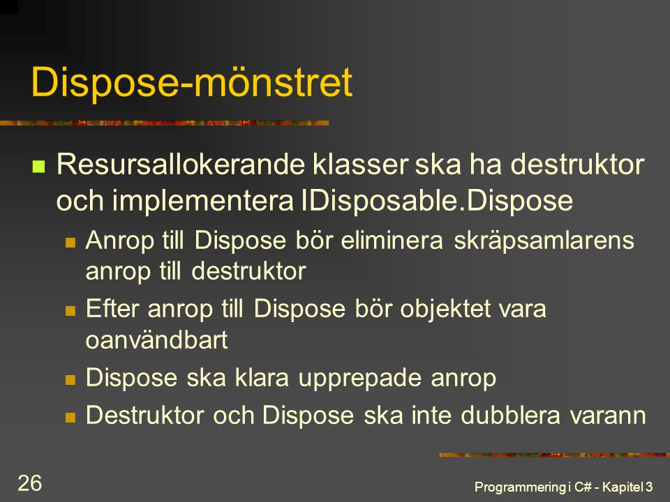 Dispose-mönstret Resursallokerande klasser ska ha destruktor och implementera IDisposable.Dispose.