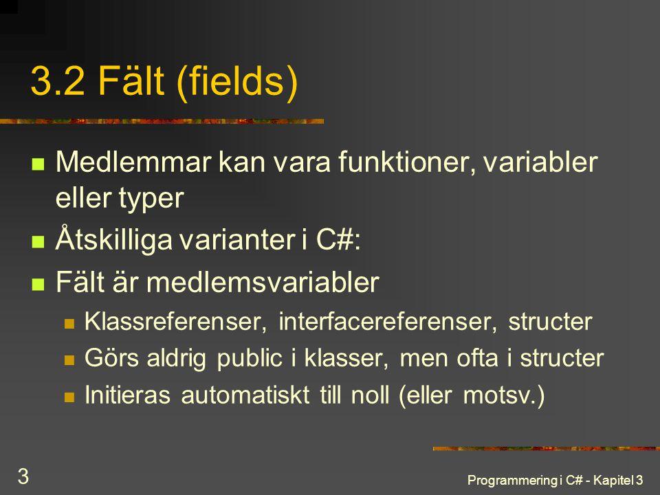 3.2 Fält (fields) Medlemmar kan vara funktioner, variabler eller typer