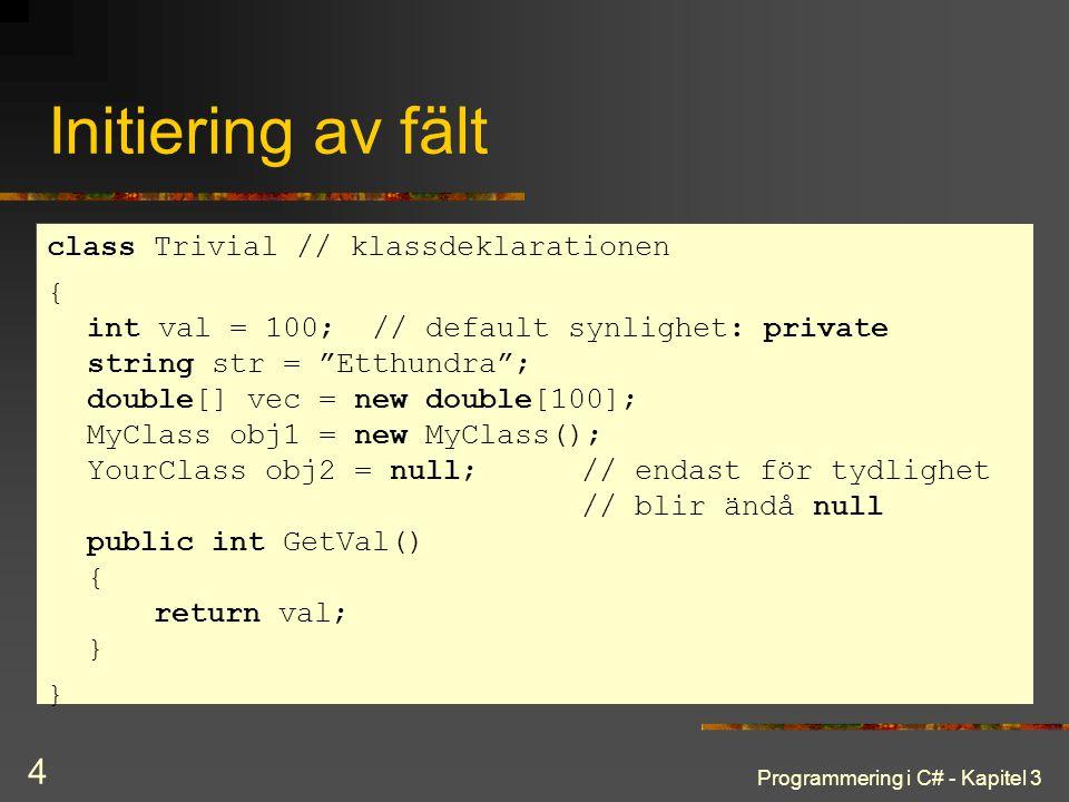 Initiering av fält class Trivial // klassdeklarationen