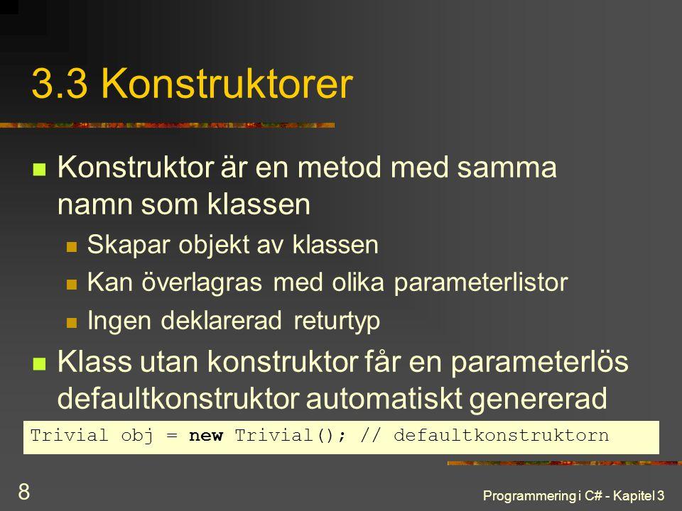 3.3 Konstruktorer Konstruktor är en metod med samma namn som klassen