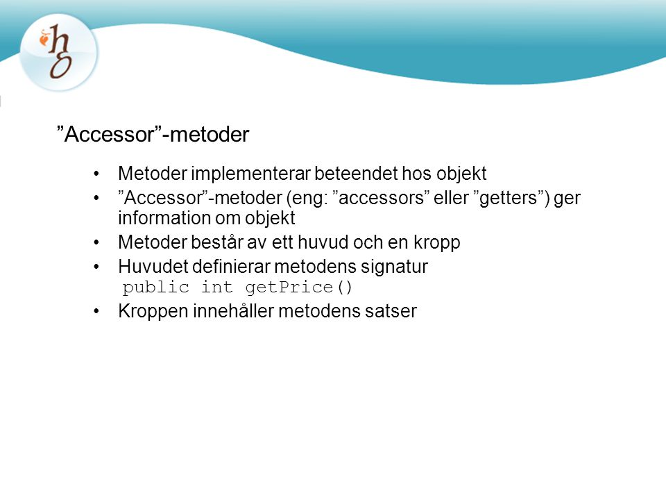 Accessor -metoder Metoder implementerar beteendet hos objekt