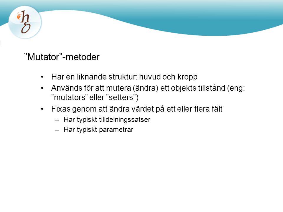 Mutator -metoder Har en liknande struktur: huvud och kropp