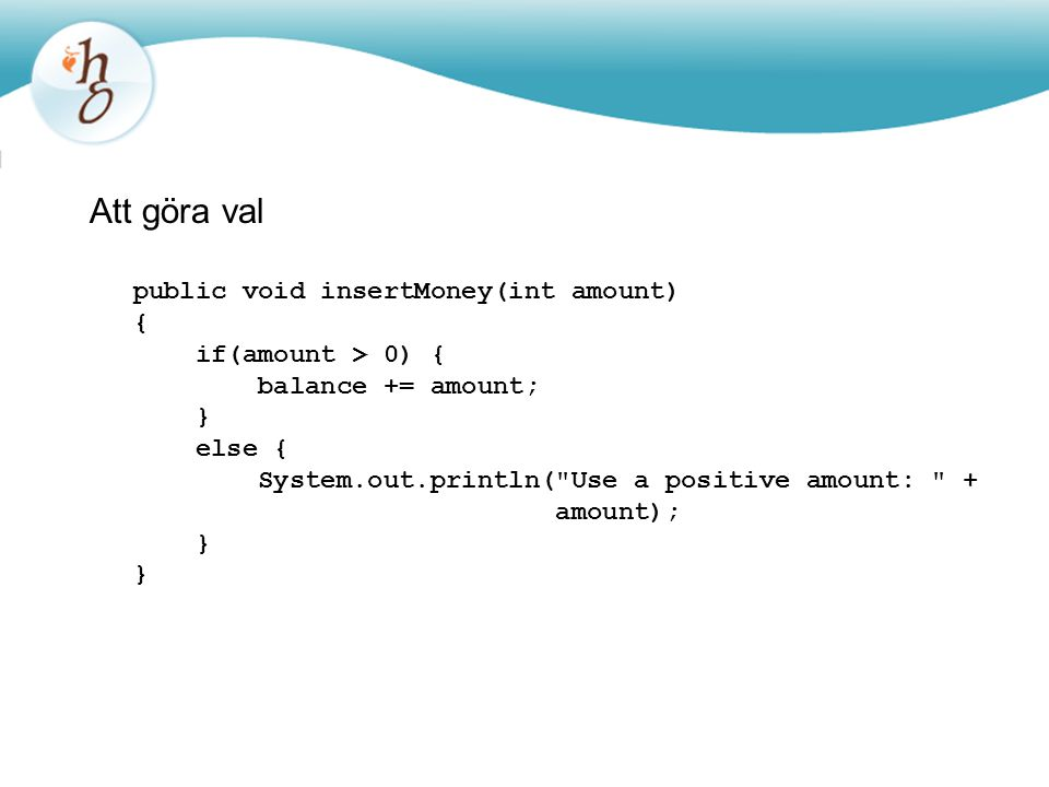 Att göra val public void insertMoney(int amount) { if(amount > 0) {
