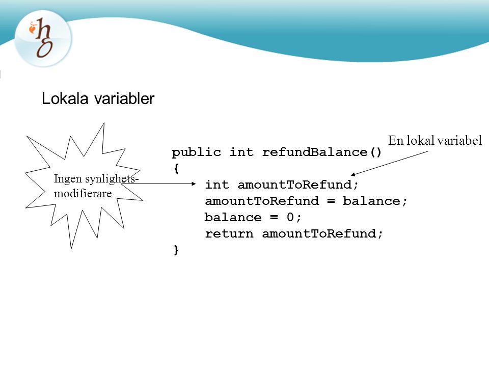 Lokala variabler En lokal variabel public int refundBalance() {
