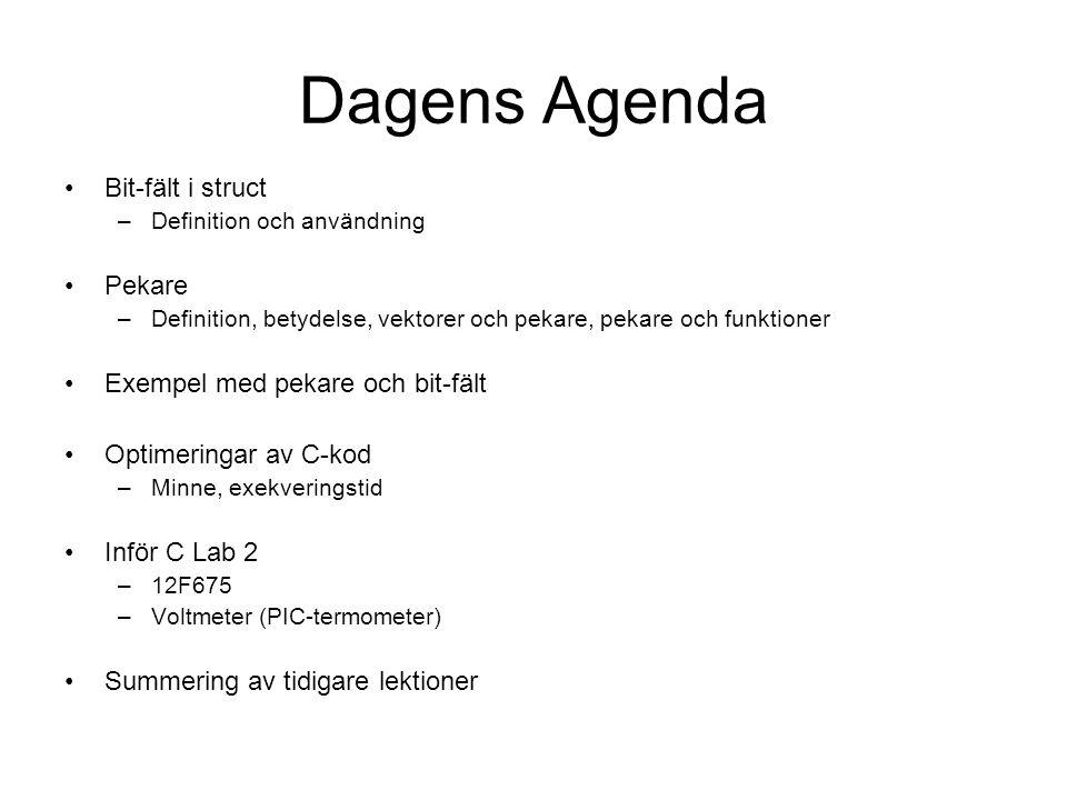 Dagens Agenda Bit-fält i struct Pekare Exempel med pekare och bit-fält
