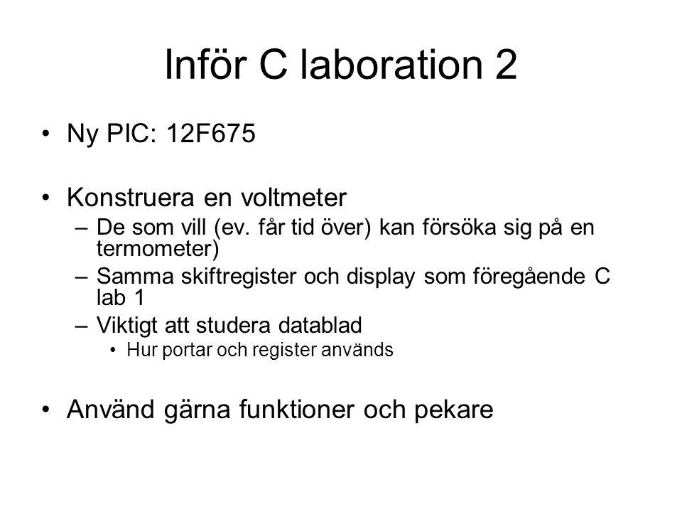 Inför C laboration 2 Ny PIC: 12F675 Konstruera en voltmeter