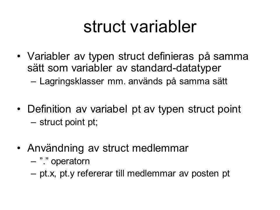 struct variabler Variabler av typen struct definieras på samma sätt som variabler av standard-datatyper.