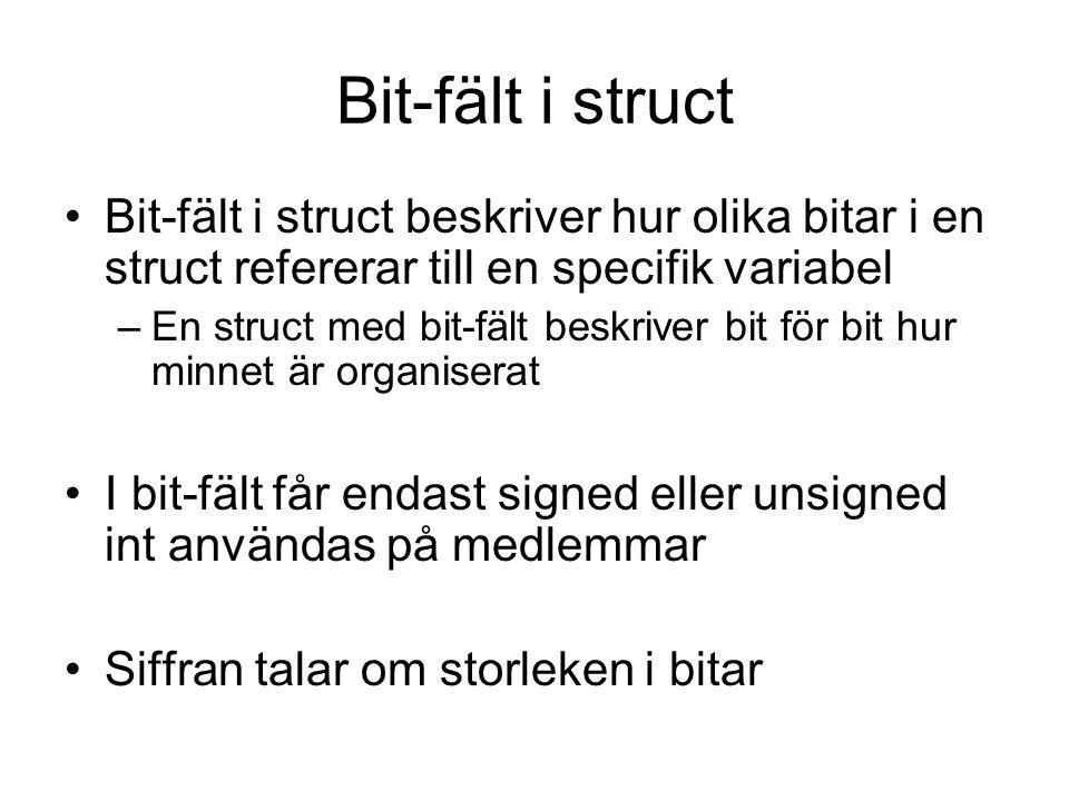 Bit-fält i struct Bit-fält i struct beskriver hur olika bitar i en struct refererar till en specifik variabel.