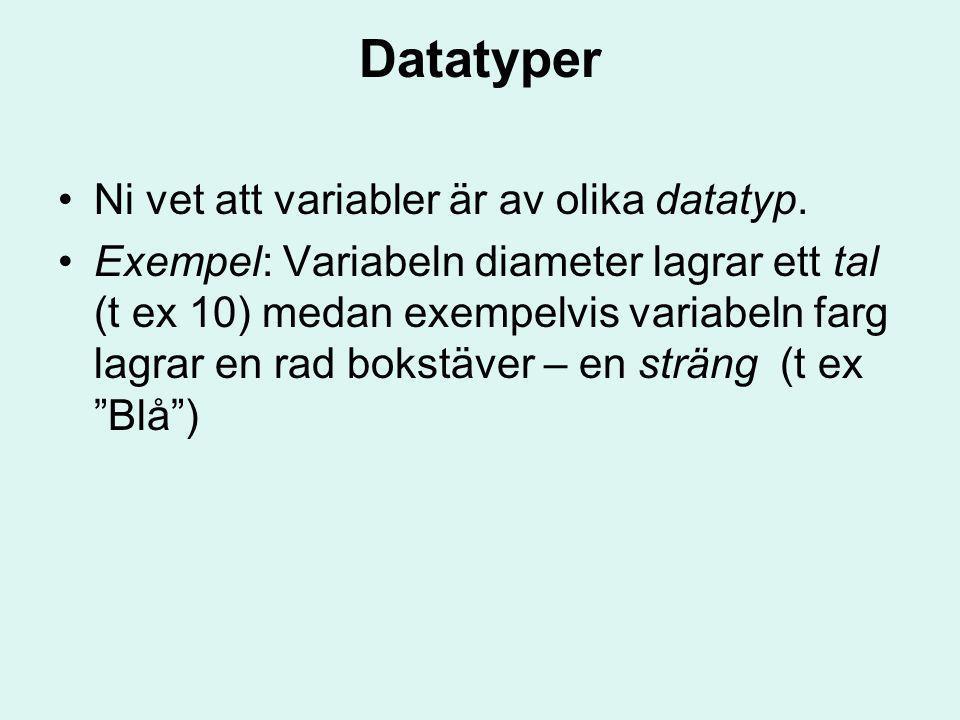 Datatyper Ni vet att variabler är av olika datatyp.