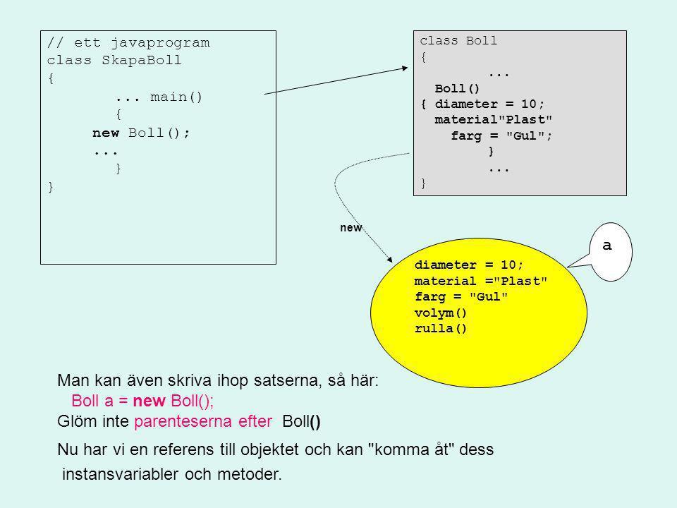 Man kan även skriva ihop satserna, så här: Boll a = new Boll();