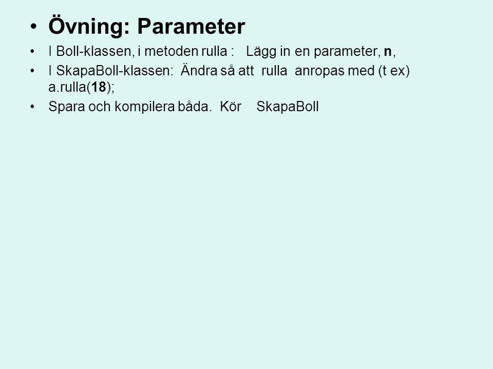 Övning: Parameter I Boll-klassen, i metoden rulla : Lägg in en parameter, n,