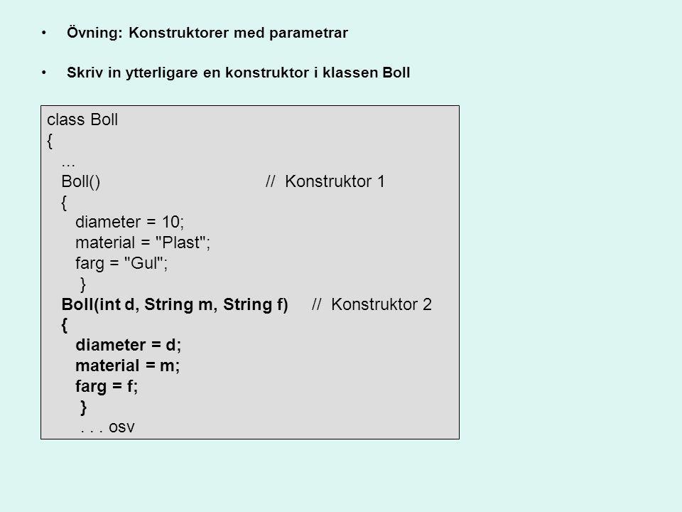 Boll(int d, String m, String f) // Konstruktor 2 diameter = d;