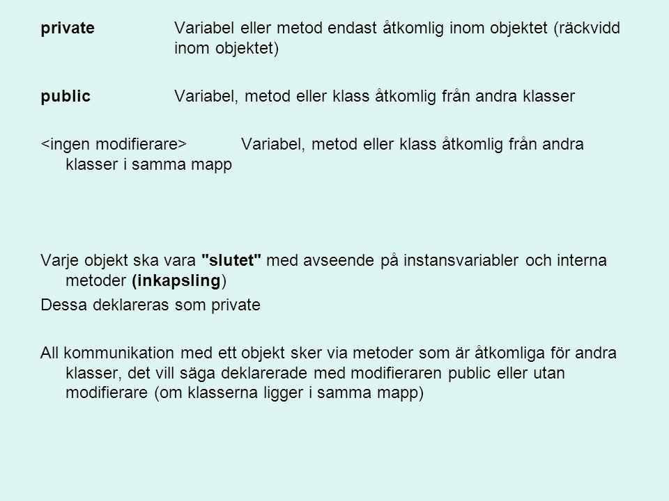 private. Variabel eller metod endast åtkomlig inom objektet (räckvidd